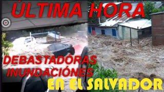 DEBASTADORAS INUNDACIONES EN EL SALVADOR POR TORMENTA TROPICAL AMANDA