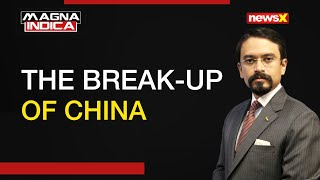 The Break-Up of China | Magna Indica with Rishabh Gulati | NewsX - NEWSXLIVE