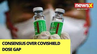 Consensus Over Covishield Dose Gap | '3 Month Interval Recommended' | NewsX - NEWSXLIVE
