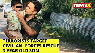 Terrorists target civilian, forces rescue 3 year old son |NewsX - NEWSXLIVE