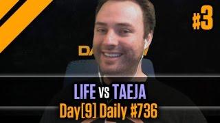 Day[9] Daily #736 - Life vs Taeja P3