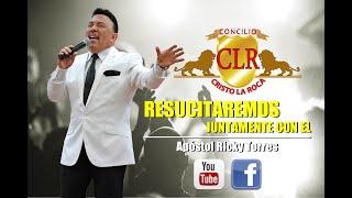 RESUCITAREMOS JUNTAMENTE CON EL - Apóstol Ricky Torres