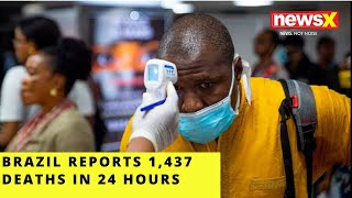 Brazil reports 1,437 deaths in 24 hours |NewsX - NEWSXLIVE
