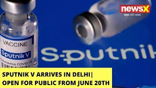 Sputnik V Arrives In Delhi  Open For Public From June 20th    NewsX - NEWSXLIVE