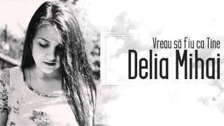 Vreau sa fiu ca Tine - Delia Mihai