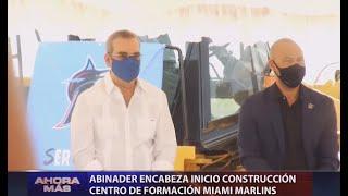 Abinader encabeza inicio construcción centro Formación Miami Marlins