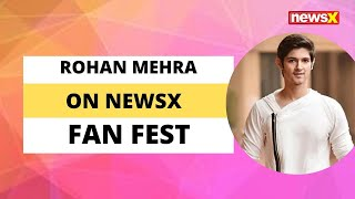Actor Rohan Mehra on NewsX Fan Fest | NewsX - NEWSXLIVE