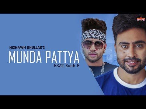 MUNDA PATTYA LYRICS - Nishawn Bhullar | Sukh-E