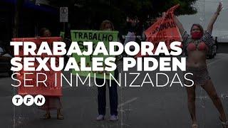 TRABAJADORAS SEXUALES PIDEN SER VACUNADAS contra el CORONAVIRUS en Brasil - TFN