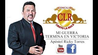 MI GUERRA TERMINA EN VICTORIA - Apóstol Ricky Torres