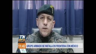 Grupo armado se instala en la frontera con México