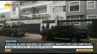 Fiscalía allana viviendas vinculadas a Humberto Abanto y otros investigados por caso arbitrajes