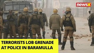 Terrorists Lob Grenade at Police in Baramulla, No Casualties | NewsX - NEWSXLIVE