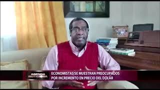 Economistas se muestran preocupados por incremento en precio del dólar