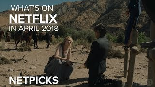 What's new to watch online for April 2018 (Netpicks)