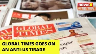 Global Times Goes on an Anti-US Tirade | NewsX - NEWSXLIVE