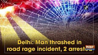 Delhi: Man thrashed in road rage incident, 2 arrested - INDIATV