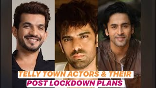 Arjun Bijlani, Mohit Malik and other telly town actors share their POST LOCKDOWN PLANS | Checkout | - TELLYCHAKKAR