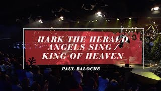 Hark the Herald Angels Sing / King of Heaven - Paul Baloche