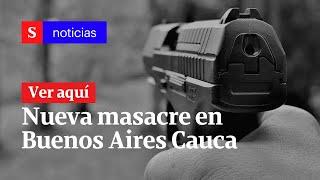 Denuncian nueva masacre en Buenos Aires, Cauca| Semana Noticias