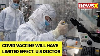 Covid Vaccine Will Have Limited Effect | U.S Top Doctor's Claim | NewsX - NEWSXLIVE