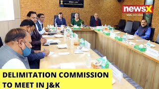 Delimitation Commission To Meet In Jbackslashu0026K | Discussion On Data Collected | NewsX - NEWSXLIVE