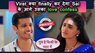 Ghum Hai Kisikey Pyaar Meiin | Virat क्या finally कर देगा Sai के आगे उसका love confess | - TELLYCHAKKAR