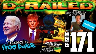 D-Railed Ep 171: Biden's Free Pass - Juneteenth Is There Too Many Holidays - Dave Portnoy & Twitter