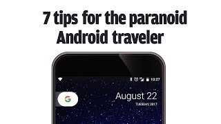 7 tips for the paranoid Android traveler
