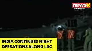 India Continues Night Operations Along LAC | Apache, Chinooks, MiG 29 Deployed | NewsX - NEWSXLIVE