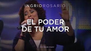 Ingrid Rosario - El Poder De Tu Amor