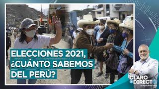 Elecciones 2021,  ¿cuánto sabemos del Perú - Claro y Directo con Augusto Álvarez Rodrich