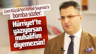 CEM KÜÇÜK'TEN İSMAİL SAYMAZ'A: SIKIYSA ERDOĞAN'I ELEŞTİR! (Gazeteciler-Cuma Obuz)