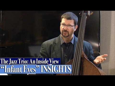 """The Jazz Trio: An Inside View / """"Infant Eyes"""" INSIGHTS"""
