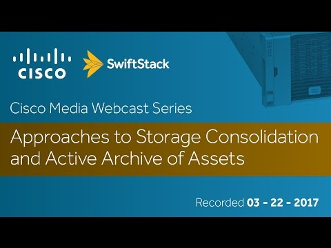 Cisco Media Webcast Series - Approaches to Storage Consolidation and Active Archive of Assets