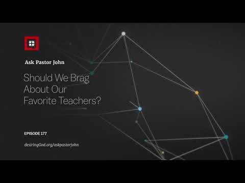 Should We Brag About Our Favorite Teachers? // Ask Pastor John