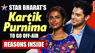 Kartik Purnima to go OFF-Air | Checkout the REAL reason | TellyChakkar - TELLYCHAKKAR