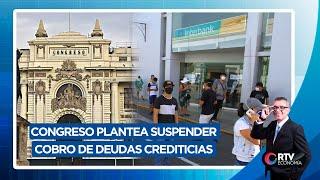 Covid-19: Congreso plantea suspender cobro de deudas crediticias   RTV Economía