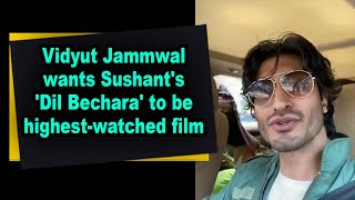 Vidyut Jammwal wants Sushant's 'Dil Bechara' to be highest-watched film - BOLLYWOODCOUNTRY
