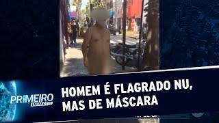 SP: Homem é detido após andar nu e com máscara em Votuporanga | Primeiro Impacto (19/05/20)