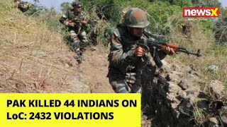 Pak Killed 44 Indians on LoC | 2432 Violations | NewsX - NEWSXLIVE