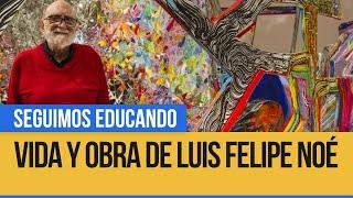 Vida y obra de Luis Felipe Noé - Seguimos Educando