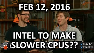 The WAN Show - Intel SLOWING DOWN Processors?? - Feb 12, 2016