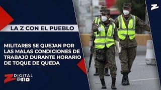 Militares se quejan por las malas condiciones de trabajo durante horario de toque de queda
