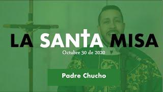 Padre Chucho - La Santa Misa (viernes 30 de Octubre)