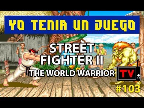 Yo Tenía Un Juego TV #103 - Street Fighter II - The World Warrior (Arcade)