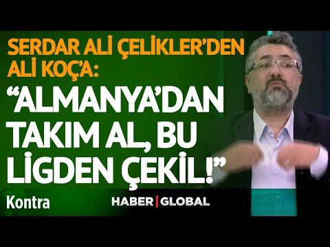Serdar Ali Çelikler'den Ali Koç'a ve Fenerbahçe Yönetimine Tokat Gibi Sözler! | Kontra