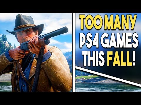 There Are TOO MANY PS4 Games THIS FALL! IS THIS EVEN POSSIBLE?