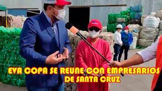 EVA COPA VISITA FABRICA DE EMPACAR EN SANTA CRUZ DONDE ESTA BUSCANDO DESARROLLAR EL ALTO..
