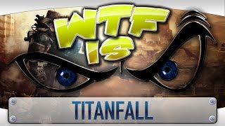 ? WTF Is... - Titanfall ?
